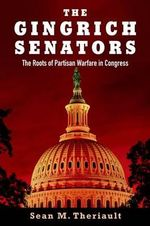 The Gingrich Senators : The Roots of Partisan Warfare in Congress - Sean M. Theriault