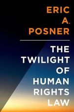The Twilight of Human Rights Law - Eric A. Posner