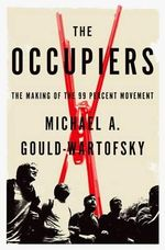 The Occupiers : The Making of the 99 Percent Movement - Michael A. Gould-Wartofsky