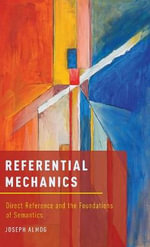 Referential Mechanics : Direct Reference and the Foundations of Semantics - Joseph Almog