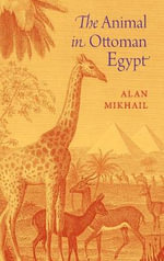 The Animal in Ottoman Egypt : The Gothonic Nations - Alan Mikhail