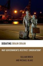 Debating Brain Drain : May Governments Restrict Emigration? - Michael Blake