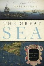 The Great Sea : A Human History of the Mediterranean - Professor David Abulafia