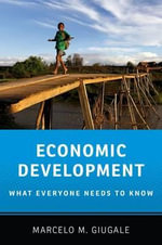 Economic Development : What Everyone Needs to Know - Marcelo M. Giugale