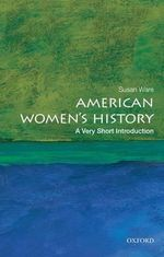 American Women's History : A Very Short Introduction - Susan Ware
