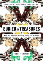 Buried in Treasures : Help for Compulsive Acquiring, Saving, and Hoarding - David F. Tolin