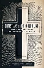 Christians and the Color Line : Race and Religion After Divided by Faith - Philip Luke Sinitiere