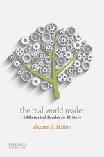 The Real World Reader : A Rhetorical Reader for Writers - James S Miller