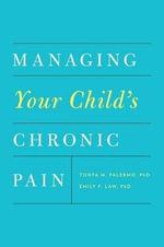 Managing Your Child's Chronic Pain - Tonya M. Palermo