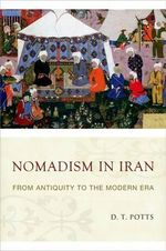 Nomadism in Iran : From Antiquity to the Modern Era - D. T. Potts