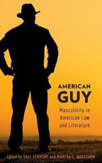 American Guy : Masculinity in American Law and Literature