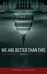 We Are Better Than This : How Government Should Spend Our Money - Edward D. Kleinbard