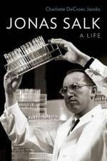 Jonas Salk : A Life - Charlotte DeCroes Jacobs