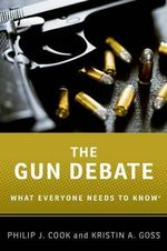 The Gun Debate : What Everyone Needs to Know - Philip J. Cook