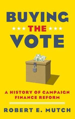 Buying the Vote : A History of Campaign Finance Reform - Robert E. Mutch