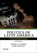 Politics of Latin America : The Power Game - Harry E. Vanden