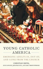 Young Catholic America : Emerging Adults in, out of, and Gone from the Church - Kari Christoffersen