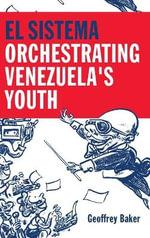 El Sistema : Orchestrating Venezuela's Youth - Geoffrey Baker