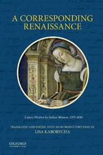 A Corresponding Renaissance : Letters Written by Italian Women - Lisa Kaborycha