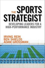 The Sports Strategist : Developing Leaders for a High-Performance Industry - Professor of Communication Studies Irving Rein