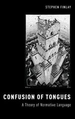 Confusion of Tongues : A Theory of Normative Language - Stephen Finlay