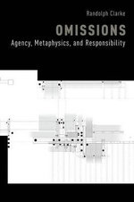 Omissions : Agency, Metaphysics, and Responsibility - Randolph Clarke