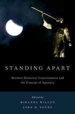 Standing Apart : Mormon Historical Consciousness and the Concept of Apostasy