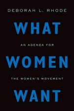 What Women Want - Deborah L. Rhode