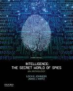 Intelligence: The Secret World of Spies : An Anthology - Regents Professor of Public and International Affairs Loch K Johnson