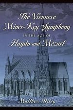 The Viennese Minor-Key Symphony in the Age of Haydn and Mozart - Matthew Riley