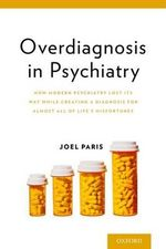 Overdiagnosis in Psychiatry : How Modern Psychiatry Lost its Way While Creating a Diagnosis for Almost All of Life's Misfortunes - Joel Paris