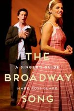 The Broadway Song : A Singer's Guide - Mark Ross Clark