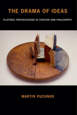 The Drama of Ideas : Platonic Provocations in Theater and Philosophy - Martin Puchner