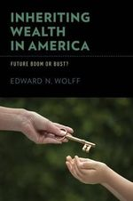 Inheriting Wealth in America : Future Boom or Bust? - Edward N. Wolff