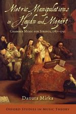 Metric Manipulations in Haydn and Mozart : Chamber Music for Strings, 1787-1791 - Danuta Mirka
