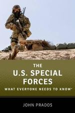 The US Special Forces : What Everyone Needs to Know - John Prados