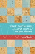 Jewish Contiguities and the Soundtrack of Israeli History - Assaf Shelleg