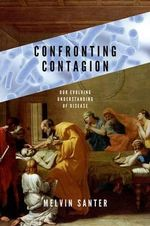 Confronting Contagion : Our Evolving Understanding of Disease - Melvin Santer