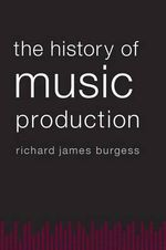 The History of Music Production - Richard James Burgess