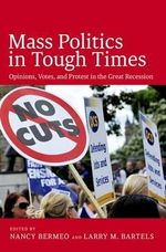 Mass Politics in Tough Times : Opinions, Votes and Protest in the Great Recession