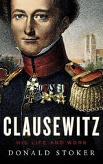 Clausewitz : His Life and Work - Donald Stoker