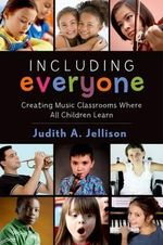 Including Everyone : Creating Music Classrooms Where All Children Learn - Judith Jellison
