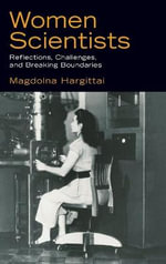 Women Scientists : Reflections, Challenges, and Breaking Boundaries - Magdolna Hargittai