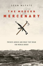 The Modern Mercenary : Private Armies and What They Mean for World Order - Sean McFate
