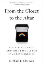From the Closet to the Altar : Courts, Backlash, and the Struggle for Same-Sex Marriage - Michael J. Klarman