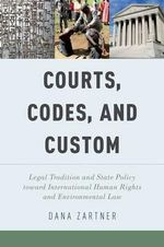 Courts, Codes, and Custom : Legal Tradition and State Policy toward International Human Rights and Environmental Law - Dana Zartner