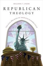 Republican Theology : The Civil Religion of American Evangelicals - Benjamin T. Lynerd