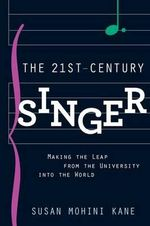 The 21st Century Singer : Bridging the Gap Between the University and the World - Susan Mohini Kane