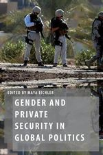 Gender and Private Security in Global Politics : Oxford Studies in Gender and International Relations