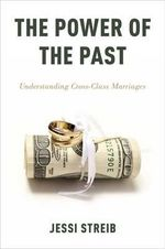 The Power of the Past : Understanding Cross-Class Marriages - Jessi Streib